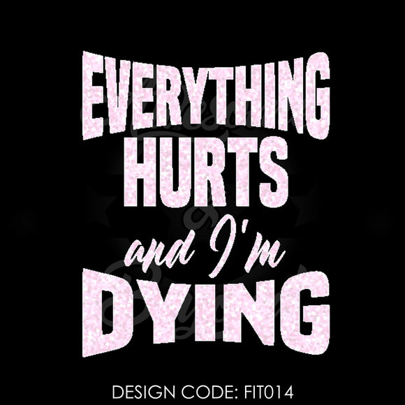 EVERYTHING HURTS AND I'M DYING - FIT014