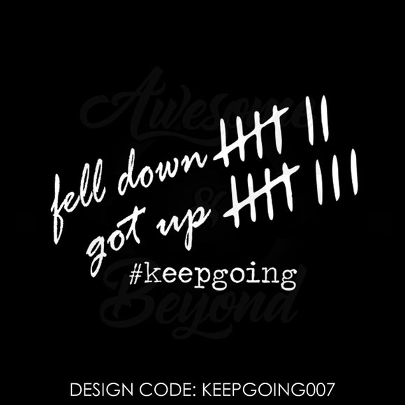 FELL DOWN GOT UP #keepgoing - KEEPGOING007