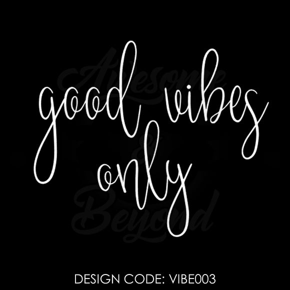 GOOD VIBES ONLY CURSIVE - VIBE003