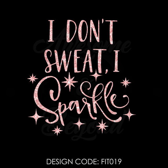 I DON'T SWEAT, I SPARKLE - FIT019