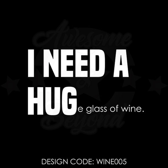 I NEED A HUGe glass of wine - WINE005