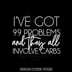 I'VE GOT 99 PROBLEMS ALL INVOLVE CARBS - FIT020
