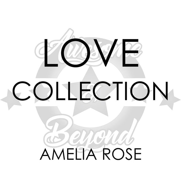 LOVE COLLECTION - AMELIA ROSE