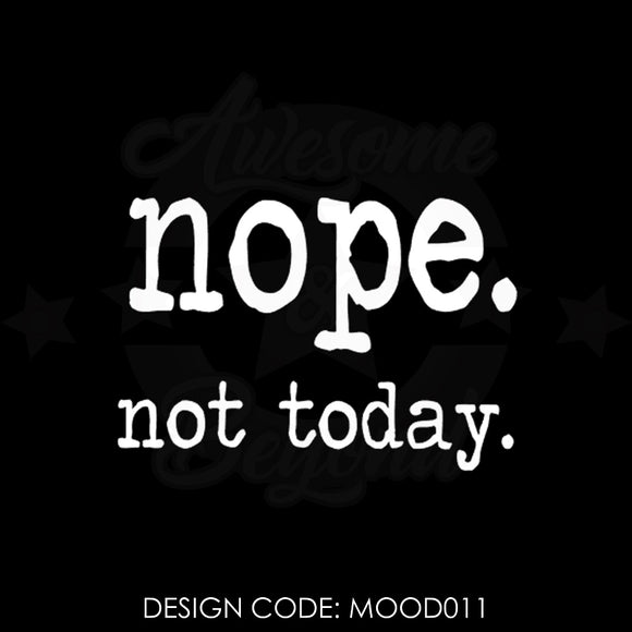 NOPE. NOT TODAY. (TYPEWRITER) - MOOD011