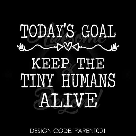 TODAY'S GOAL - KEEP THE TINY HUMANS ALIVE - PARENT001