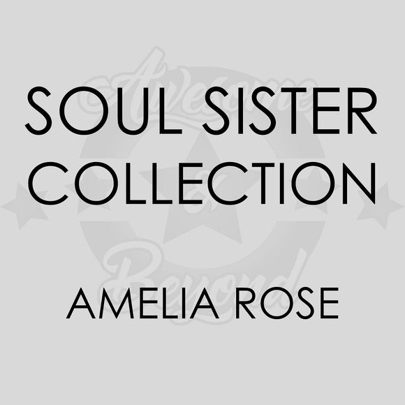SOUL SISTER COLLECTION - AMELIA ROSE
