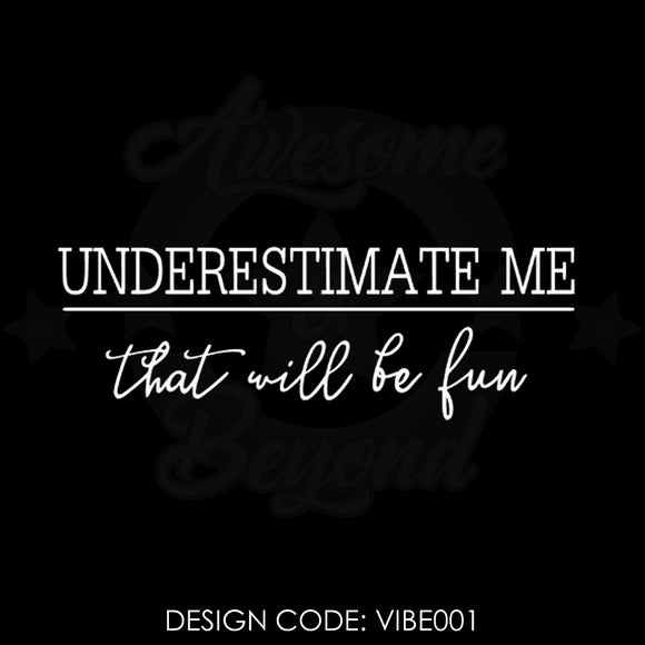 UNDERESTIMATE ME THAT WILL BE FUN - VIBE001