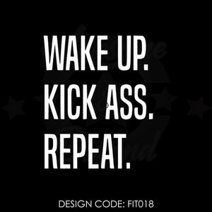 WAKE UP. KICK ASS. REPEAT. - FIT018