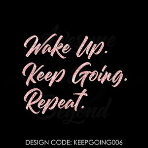 WAKE UP. KEEP GOING. REPEAT. (CURSIVE) - KEEPGOING006