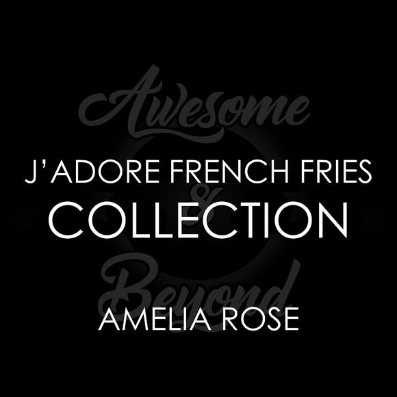 J'ADORE FRENCH FRIES - AMELIA ROSE