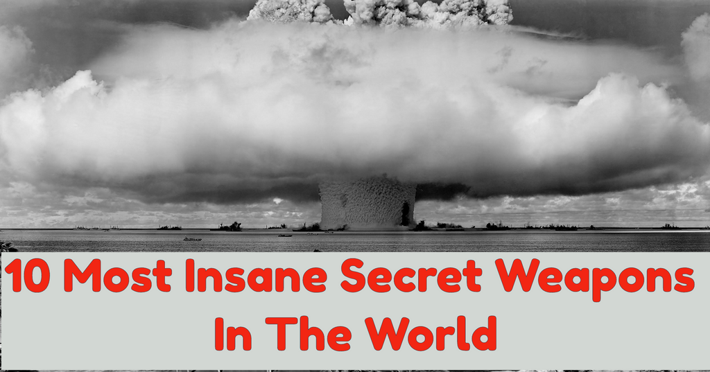 10 Most Insane Secret Weapons In The World