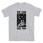 BEN SEARS We Can See You Shirt Grey