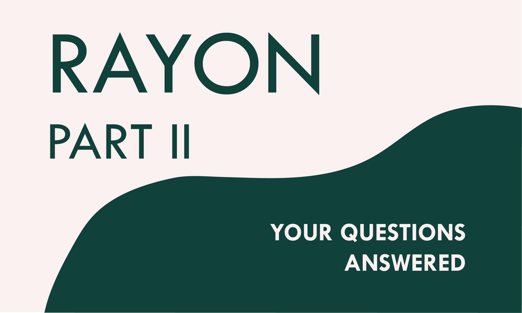 Rayon Part II - Your questions answered!