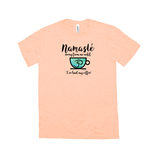 Namaste Away Until I've Had Coffee | Adult Short Sleeve T-Shirt | 14 Colors | Adult Unisex - Baby Pea Clothing Fashion for Babies & Kids of all ages