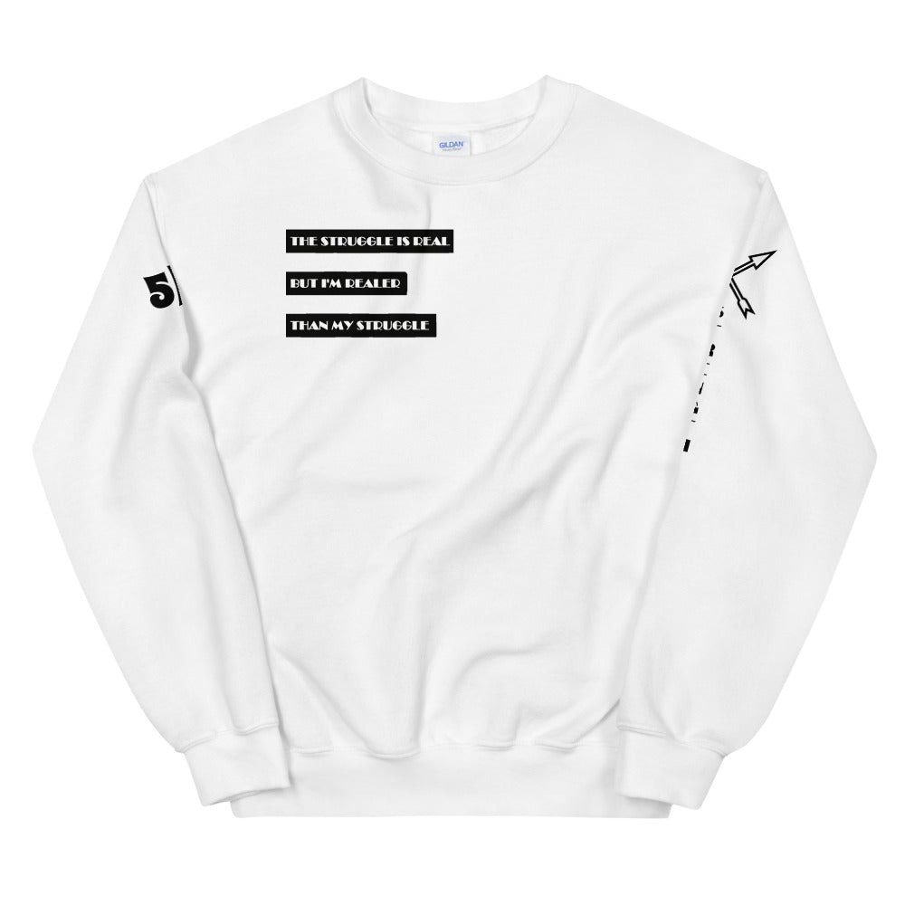 Realer Than My Struggle Sweatshirt