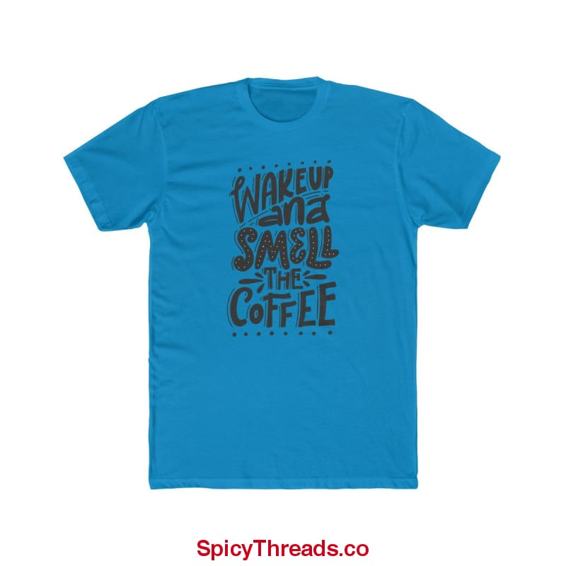 Wake Up And Smell The Coffee Premium Tee - Solid Turquoise / Xs - T-Shirt