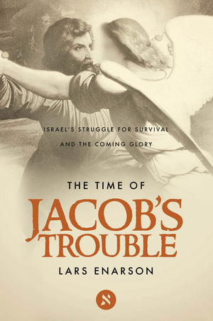 The Time of Jacob's Trouble: Israel's Struggle for Survival and the Coming Glory - Lars Enarson
