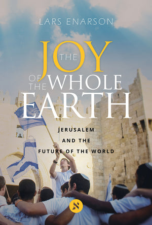 The Joy of the Whole Earth: Jerusalem and the Future of the World - by Lars Enarson