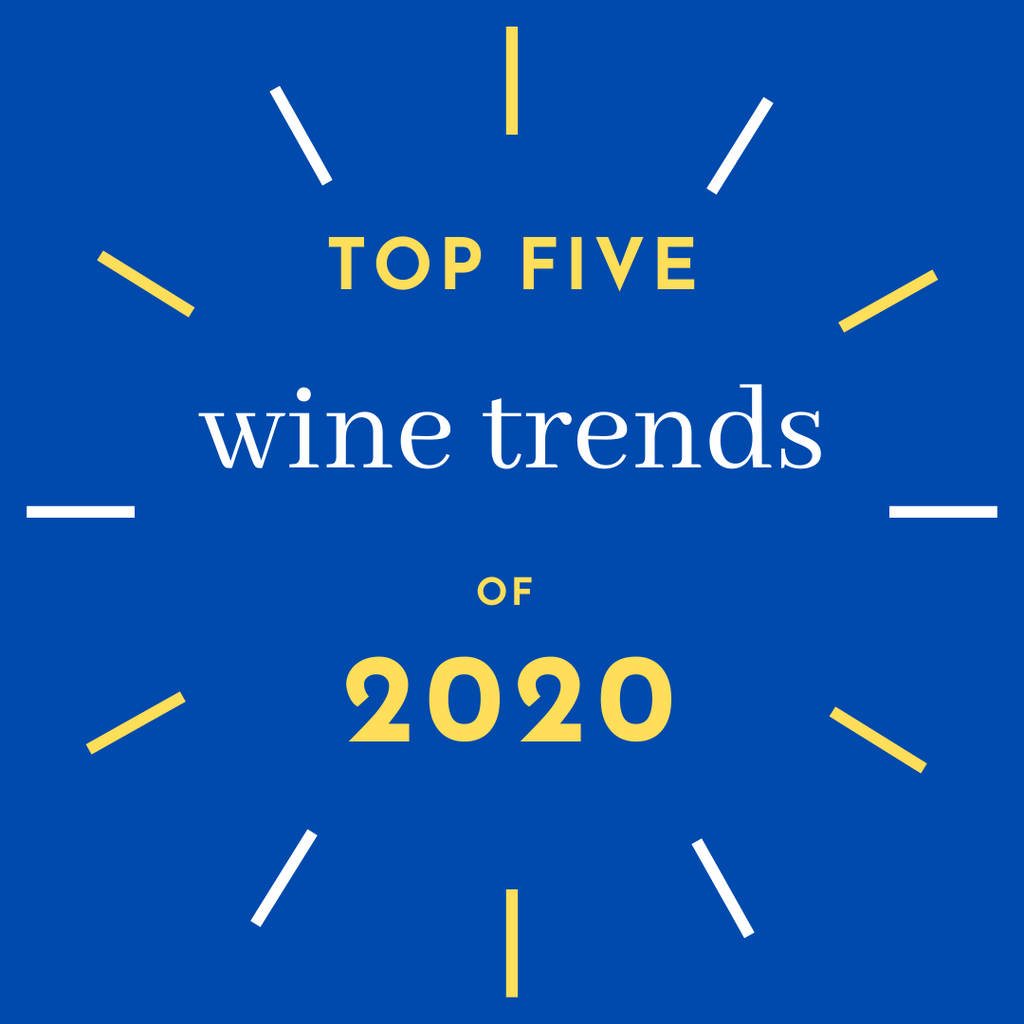 Get Your Bottles, Now: The TOP FIVE wine trends of 2020