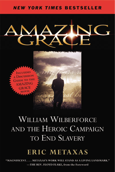 Amazing Grace: William Wilberforce and the Heroic Campaign to End Slavery by Eric Metaxas