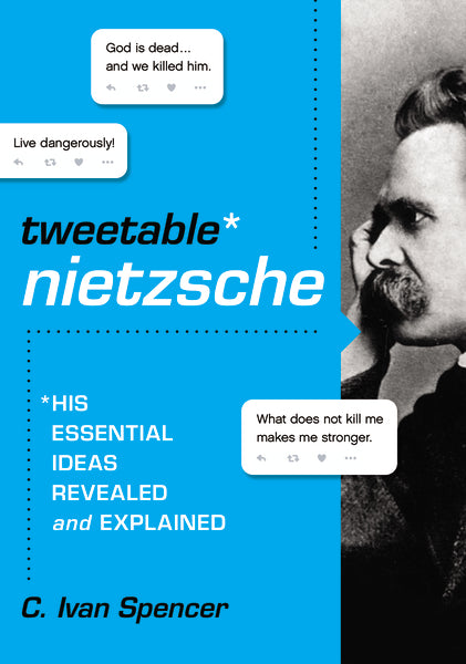 Tweetable Nietzsche: His Essential Ideas Revealed and Explained