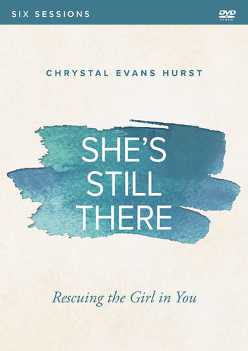 She's Still There Video Study: Rescuing the Girl in You by Chrystal Evans Hurst