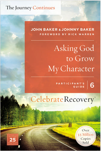 Asking God to Grow My Character: The Journey Continues, Participant's Guide 6: A Recovery Program Based on Eight Principles from the Beatitudes by John Baker and Johnny Baker