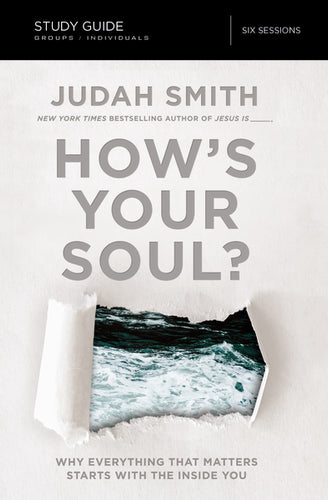 How's Your Soul? Study Guide: Why Everything that Matters Starts with the Inside You by Judah Smith