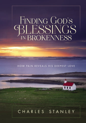 Finding God's Blessings in Brokenness: How Pain Reveals His Deepest Love by Charles F. Stanley (personal)