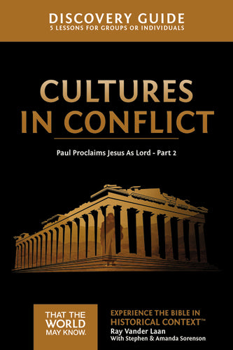 Cultures in Conflict Discovery Guide: Paul Proclaims Jesus As Lord – Part 2 by Ray Vander Laan and Stephen and Amanda Sorenson