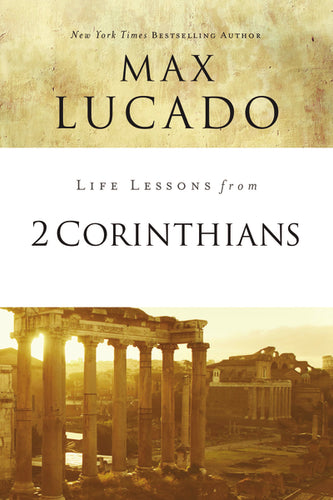 Life Lessons from 2 Corinthians: Remembering What Matters by Max Lucado
