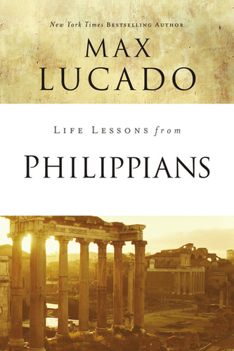 Life Lessons from Philippians: Guide to Joy by Max Lucado