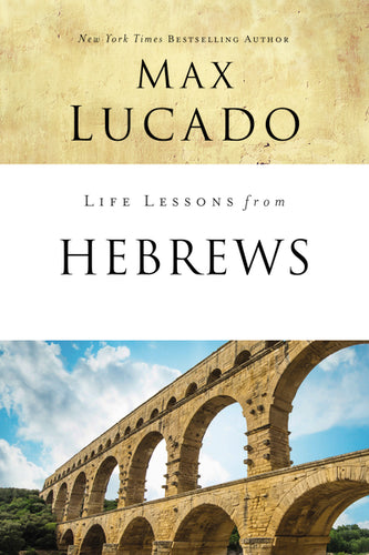 Life Lessons from Hebrews: The Incomparable Christ by Max Lucado