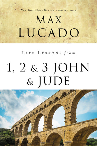 Life Lessons from 1, 2, 3 John and Jude: Living and Loving by Truth by Max Lucado