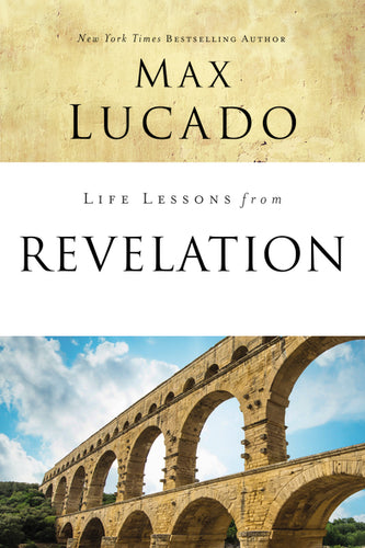 Life Lessons from Revelation: Final Curtain Call by Max Lucado