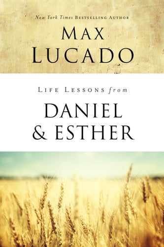 Life Lessons from Daniel and Esther: Faith Under Pressure by Max Lucado