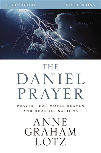 The Daniel Prayer Study Guide: Prayer That Moves Heaven and Changes Nations by Anne Graham Lotz