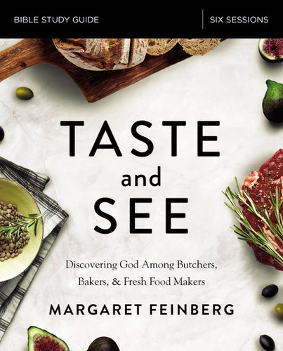 Taste and See Study Guide: Discovering God Among Butchers, Bakers, and Fresh Food Makers by Margaret Feinberg