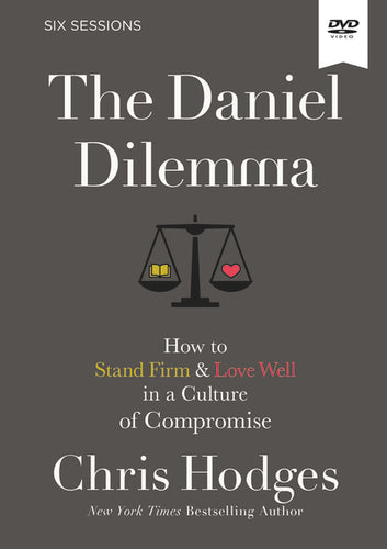 The Daniel Dilemma Video Study: How to Stand Firm and Love Well in a Culture of Compromise by Chris Hodges