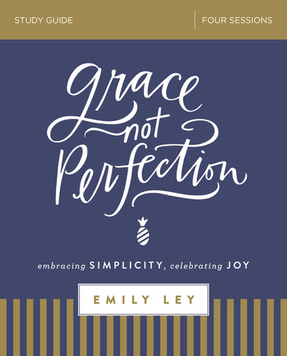 Grace, Not Perfection Study Guide: Embracing Simplicity, Celebrating Joy by Emily Ley