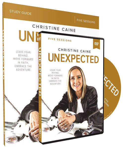Unexpected Study Guide with DVD: Leave Fear Behind, Move Forward in Faith, Embrace the Adventure by Christine Caine