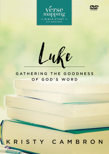 Verse Mapping Luke Video Study: Gathering the Goodness of God's Word by Kristy Cambron
