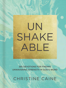Unshakeable: 365 Devotions for Finding Unwavering Strength in God's Word by Christine Caine