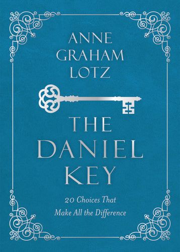 The Daniel Key: 20 Choices That Make All the Difference by Anne Graham Lotz