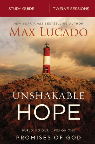 Unshakable Hope Study Guide: Building Our Lives on the Promises of God by Max Lucado
