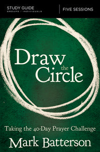 Draw the Circle Study Guide: Taking the 40 Day Prayer Challenge by Mark Batterson