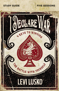 I Declare War Study Guide: Four Keys to Winning the Battle with Yourself by Levi Lusko