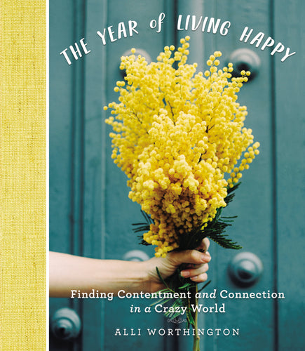 The Year of Living Happy: Finding Contentment and Connection in a Crazy World by Alli Worthington