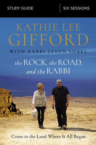 The Rock, the Road, and the Rabbi Study Guide: Come to the Land Where It All Began by Kathie Lee Gifford and Rabbi Jason Sobel
