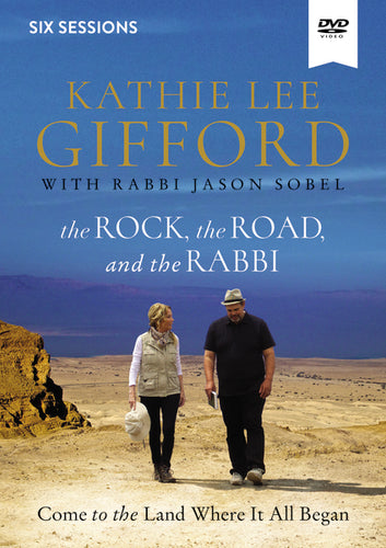 The Rock, the Road, and the Rabbi Video Study: Come to the Land Where It All Began by Kathie Lee Gifford and Rabbi Jason Sobel
